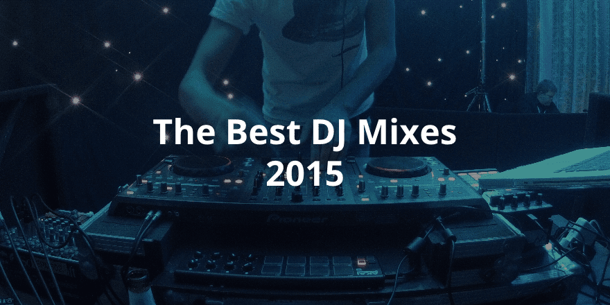 The Best DJ Mixes 2015