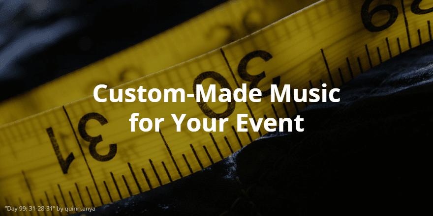 Custom Made Event Music
