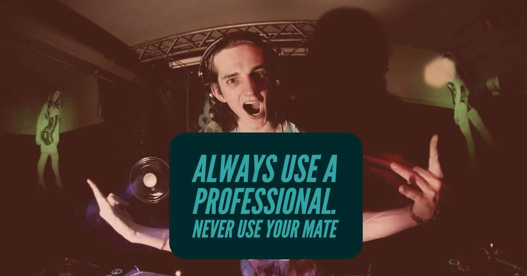 5 Reasons To Use A Pro and Not Your Mate