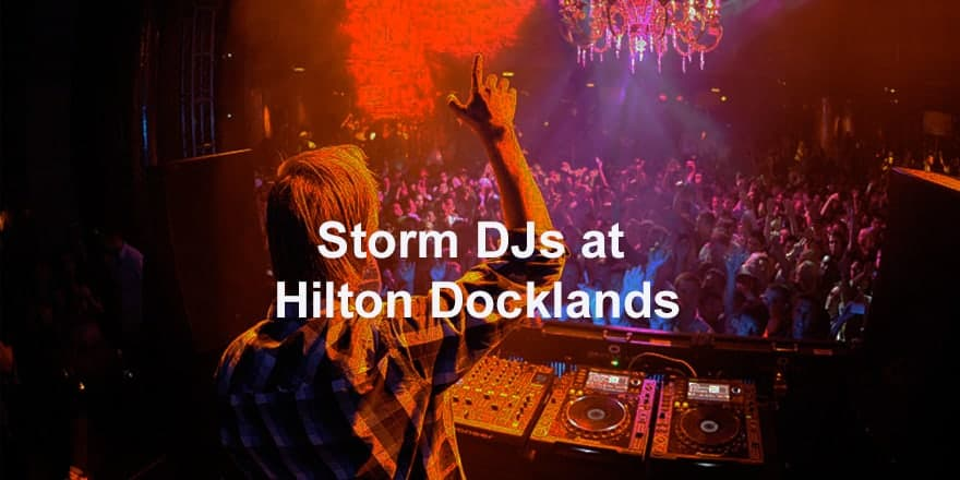 Storm Djs - Hilton Docklands - DJ Hire Agency