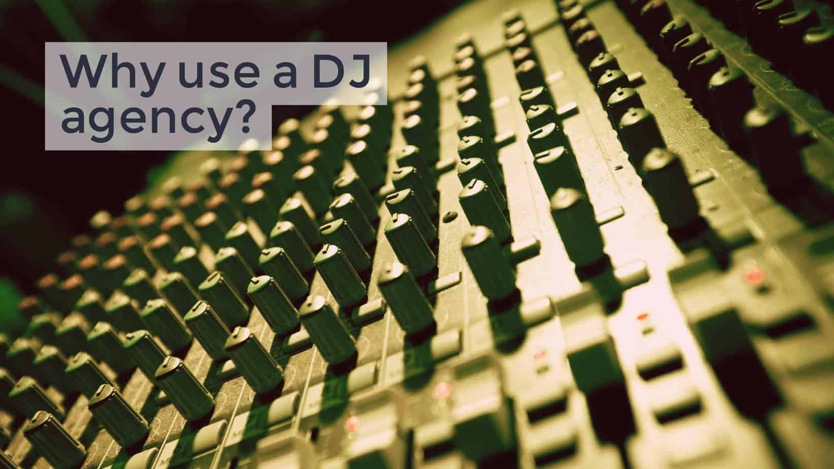 Why use a DJ agency?