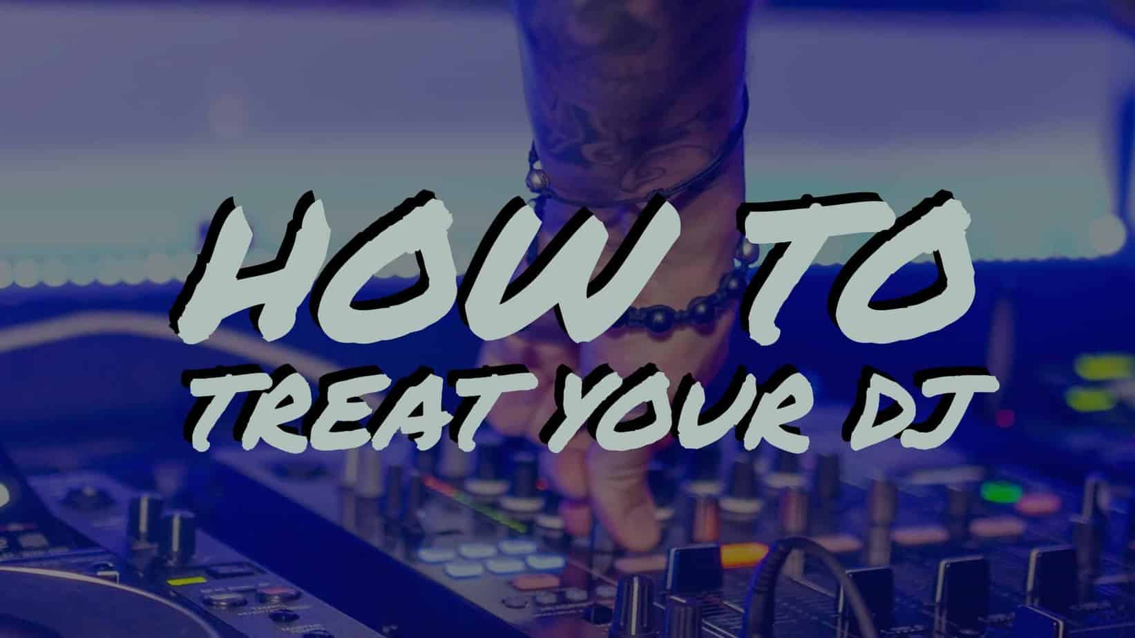 How To Treat Your DJ