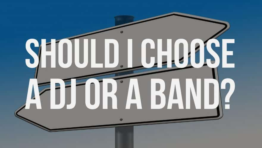 Should I choose a DJ or a Band?